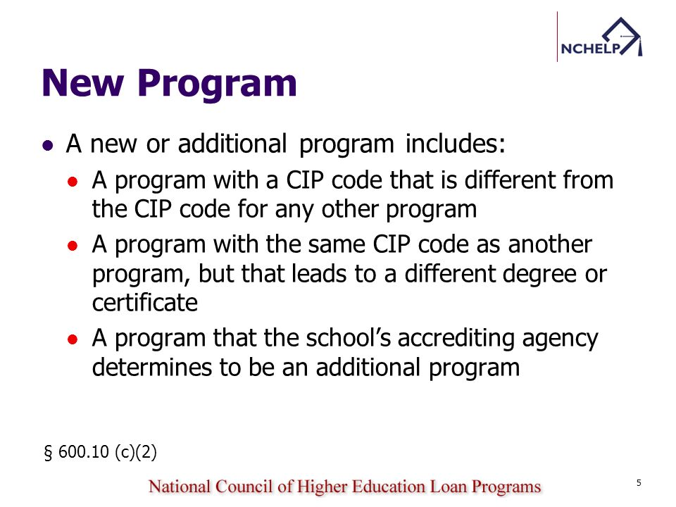 New Program A new or additional program includes: A program with a CIP code that is different from the CIP code for any other program A program with the same CIP code as another program, but that leads to a different degree or certificate A program that the schools accrediting agency determines to be an additional program § 600.10 (c)(2) 5