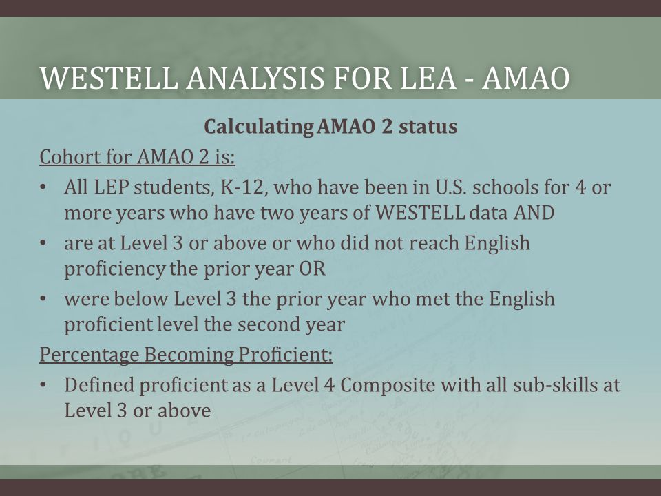 Calculating AMAO 2 status Cohort for AMAO 2 is: All LEP students, K-12, who have been in U.S.
