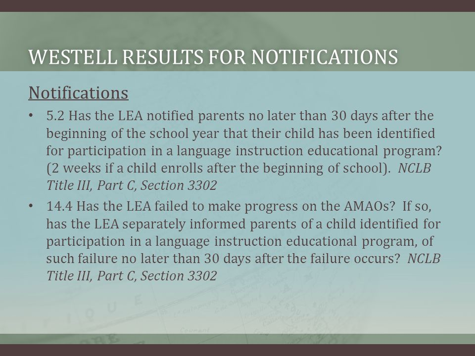 WESTELL RESULTS FOR NOTIFICATIONSWESTELL RESULTS FOR NOTIFICATIONS Notifications 5.2 Has the LEA notified parents no later than 30 days after the beginning of the school year that their child has been identified for participation in a language instruction educational program.