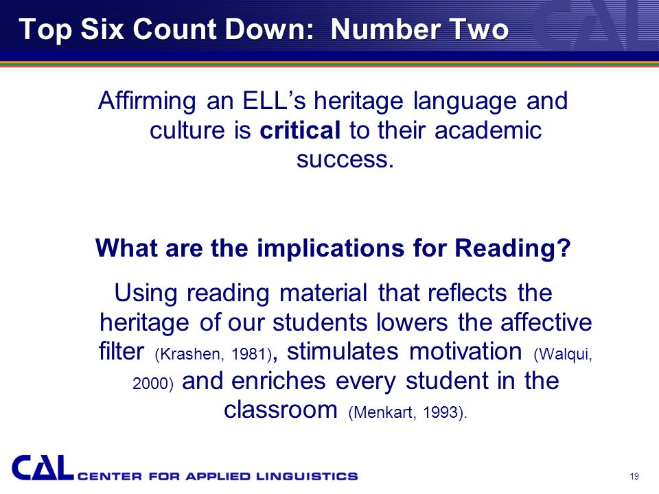 18 Top Six Count Down: Number Two FALSE Affirming an ELLs first language and culture is critical to their academic success.