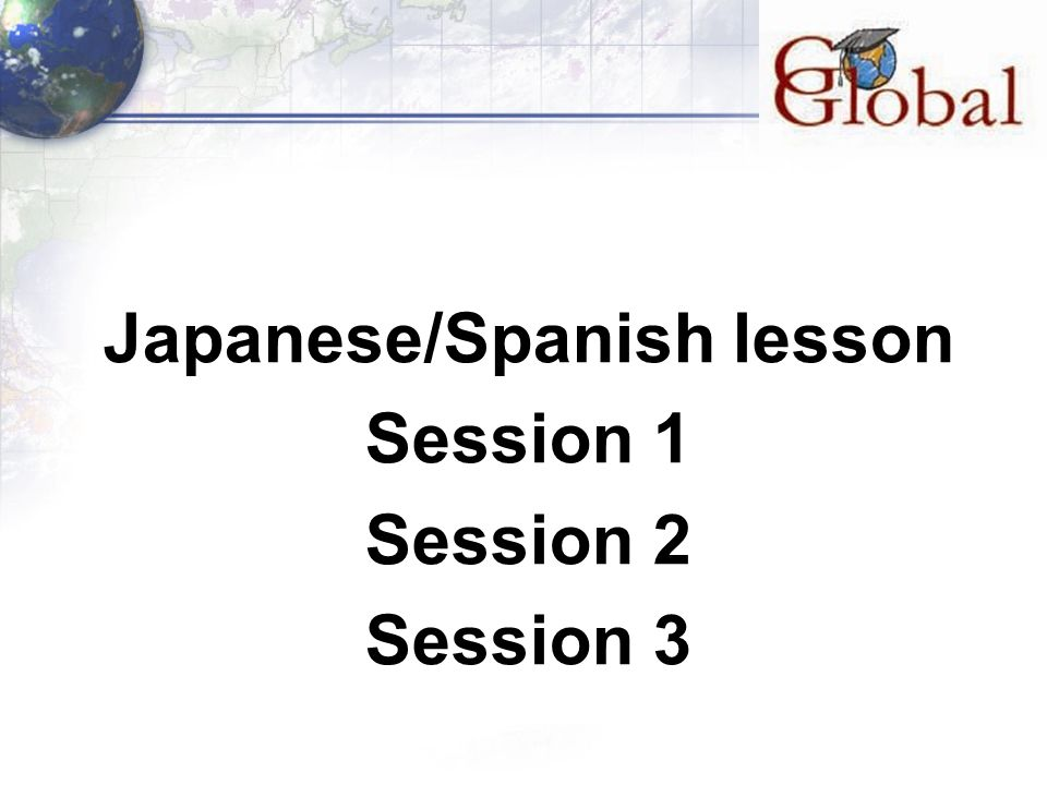 Japanese/Spanish lesson Session 1 Session 2 Session 3