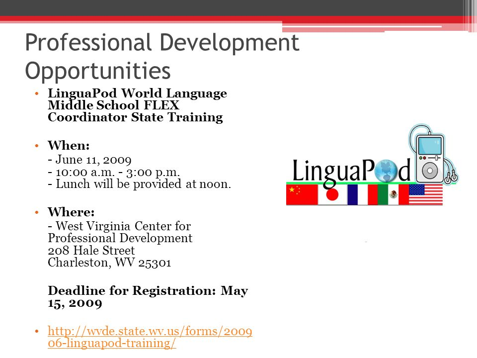 Professional Development Opportunities LinguaPod World Language Middle School FLEX Coordinator State Training When: - June 11, 2009 - 10:00 a.m.