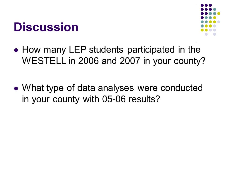 Discussion How many LEP students participated in the WESTELL in 2006 and 2007 in your county.