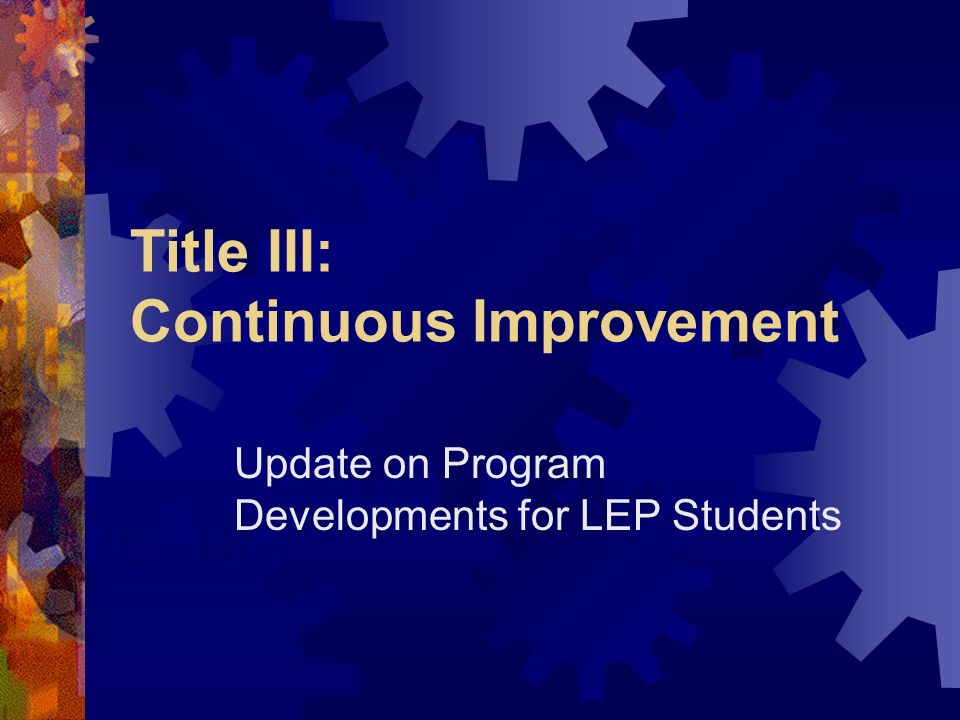 Title III: Continuous Improvement Update on Program Developments for LEP Students