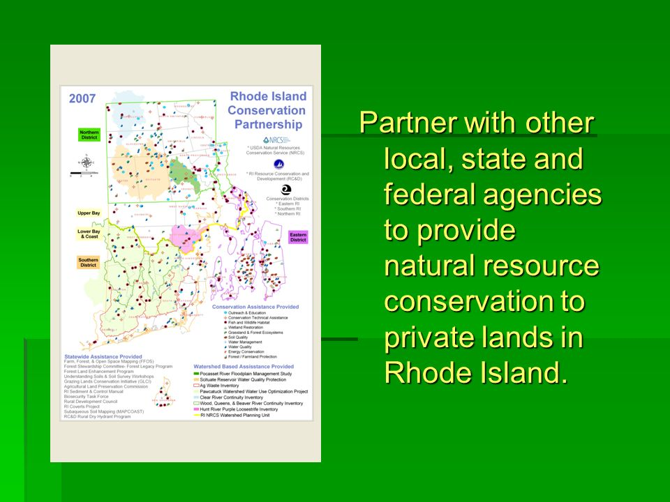 Partner with other local, state and federal agencies to provide natural resource conservation to private lands in Rhode Island.