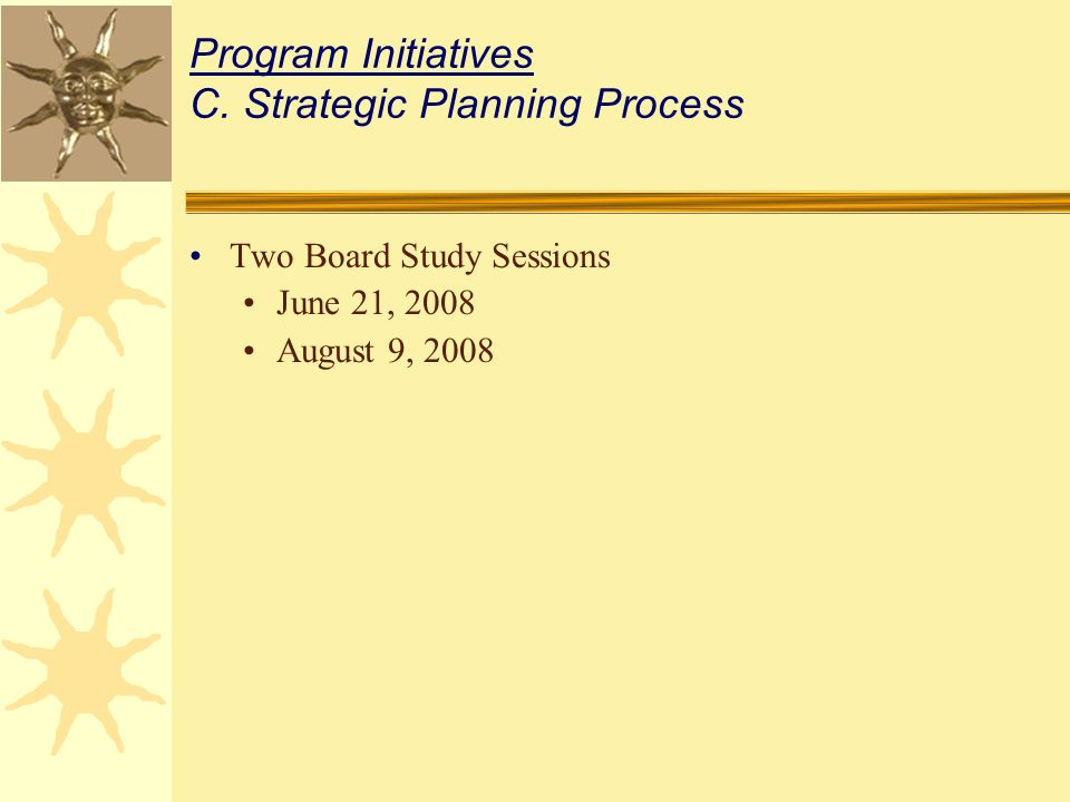Two Board Study Sessions June 21, 2008 August 9, 2008 Program Initiatives C.Strategic Planning Process