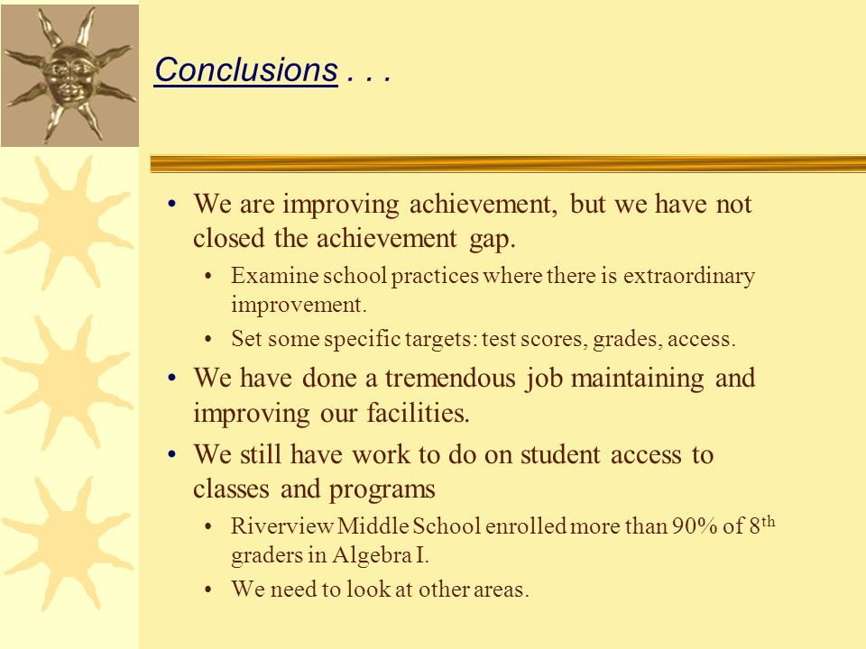 Conclusions... We are improving achievement, but we have not closed the achievement gap.