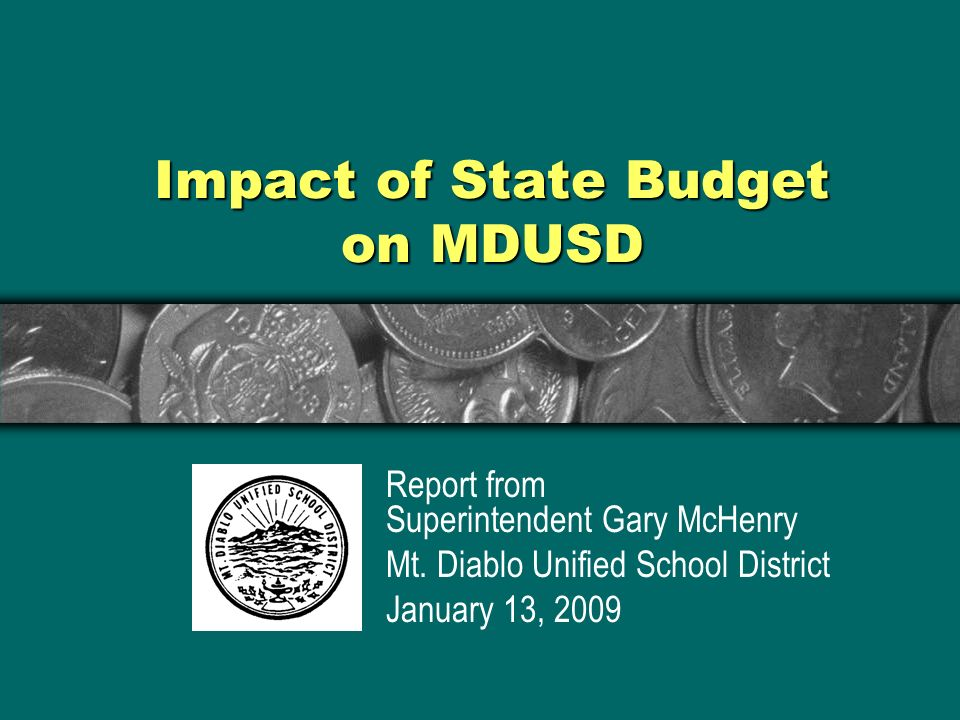 Impact of State Budget on MDUSD Report from Superintendent Gary McHenry Mt.