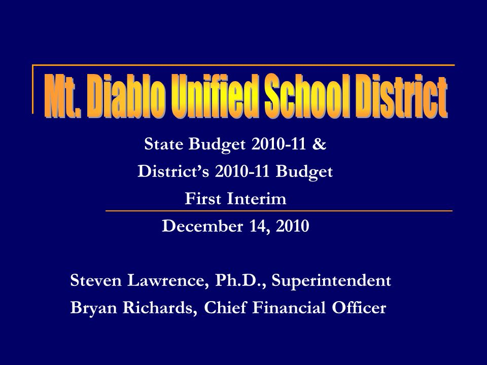 State Budget 2010-11 & Districts 2010-11 Budget First Interim December 14, 2010 Steven Lawrence, Ph.D., Superintendent Bryan Richards, Chief Financial Officer