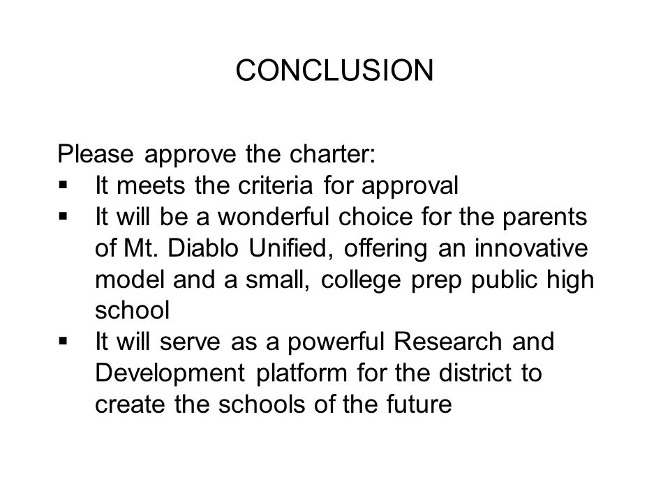 CONCLUSION Please approve the charter: It meets the criteria for approval It will be a wonderful choice for the parents of Mt.
