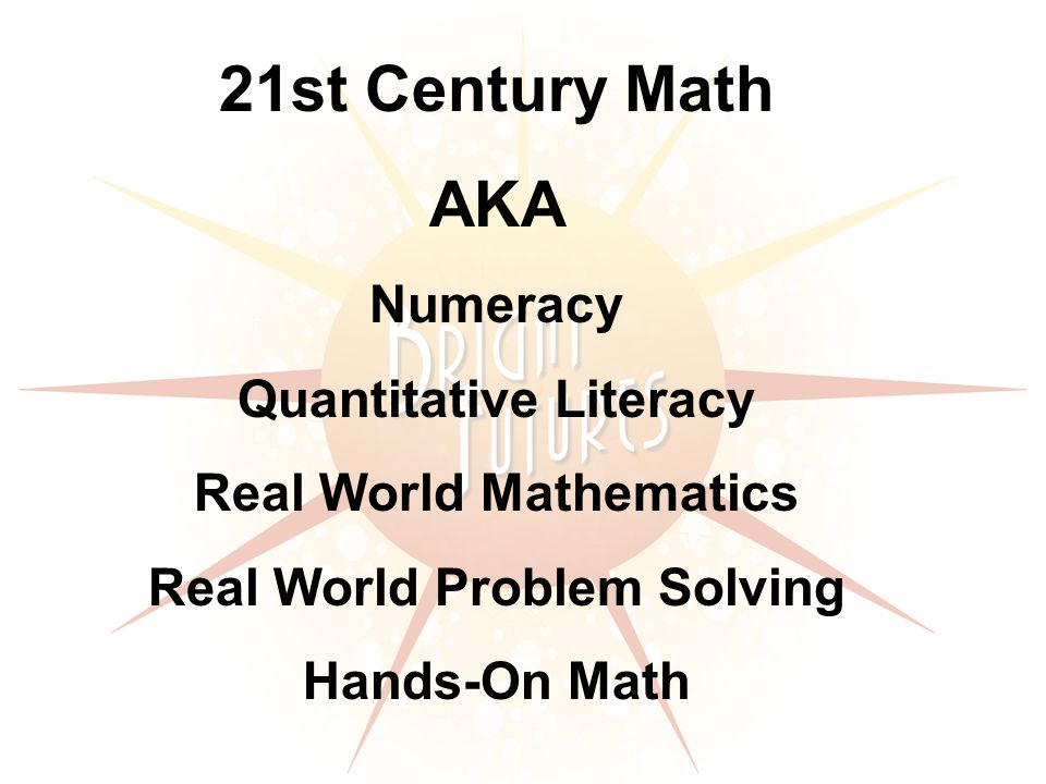 21st Century Math AKA Numeracy Quantitative Literacy Real World Mathematics Real World Problem Solving Hands-On Math