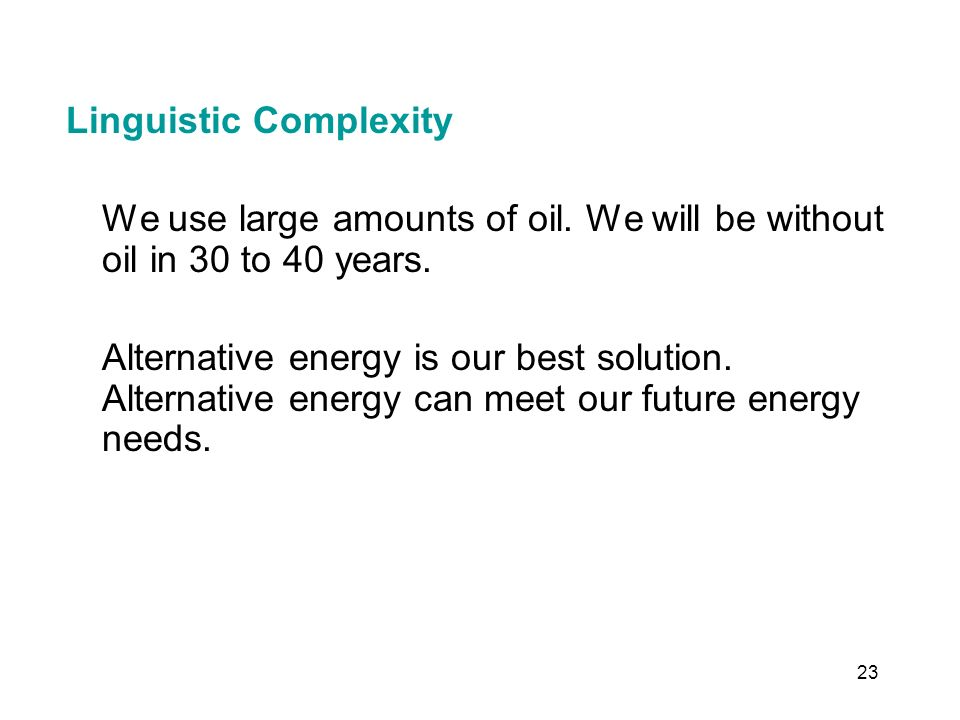 23 Linguistic Complexity We use large amounts of oil.