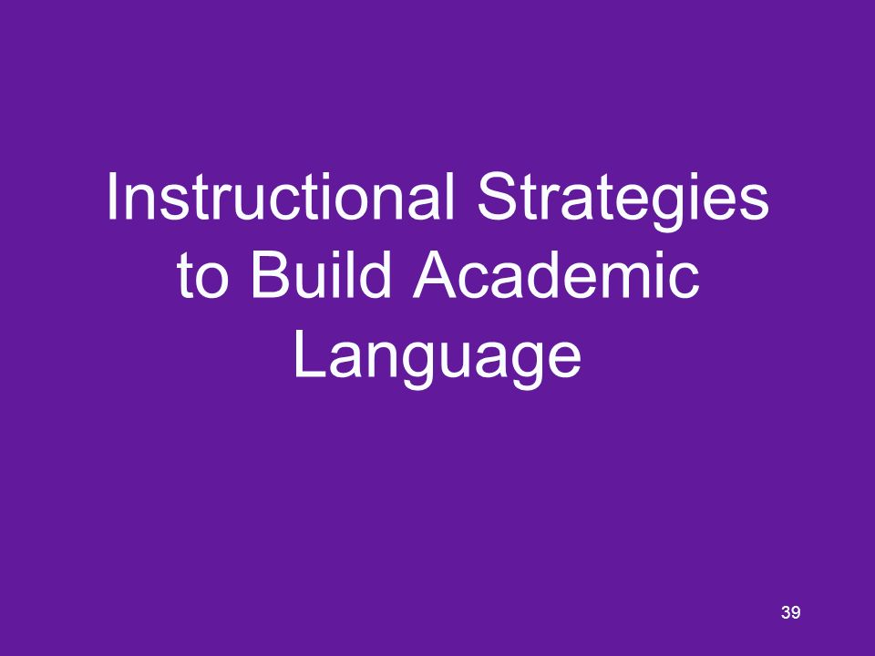 39 Instructional Strategies to Build Academic Language