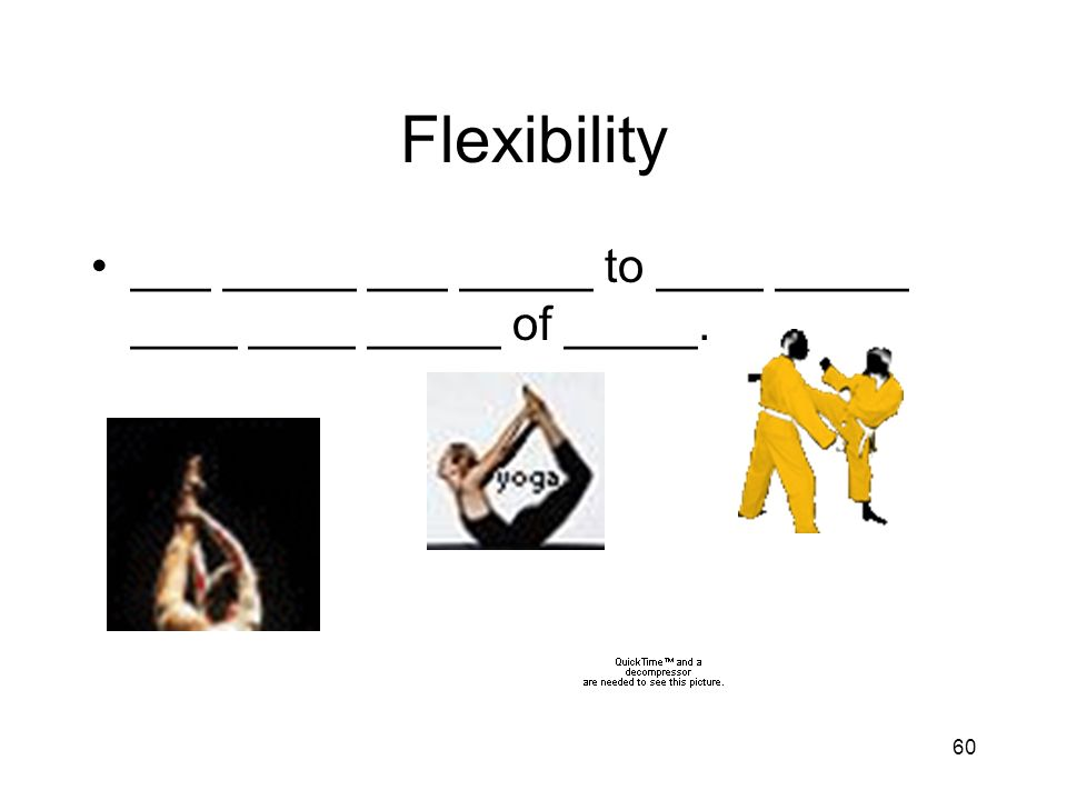 60 Flexibility ___ _____ ___ _____ to ____ _____ ____ ____ _____ of _____.