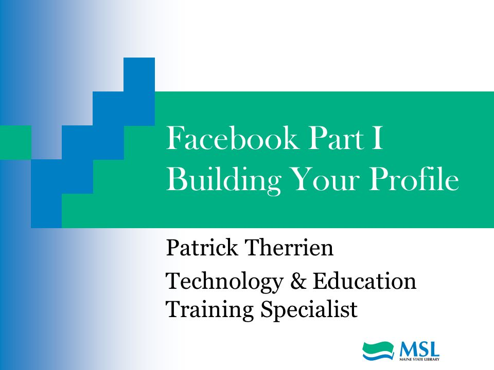 Facebook Part I Building Your Profile Patrick Therrien Technology & Education Training Specialist