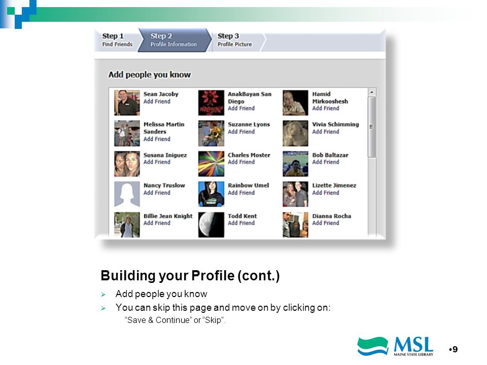 Building your Profile (cont.) Add people you know You can skip this page and move on by clicking on: Save & Continue or Skip.