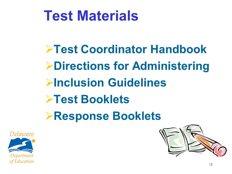 12 Test Materials Test Coordinator Handbook Directions for Administering Inclusion Guidelines Test Booklets Response Booklets