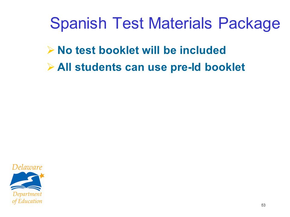 53 Spanish Test Materials Package No test booklet will be included All students can use pre-Id booklet