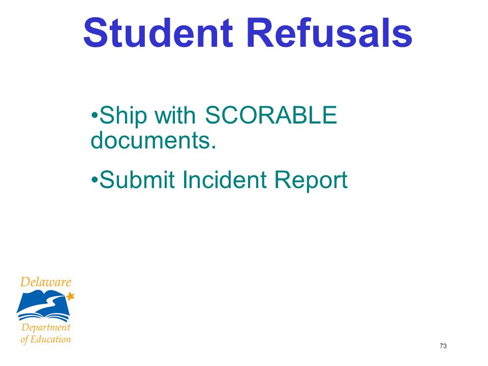 73 Student Refusals Ship with SCORABLE documents. Submit Incident Report