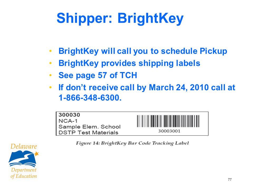 77 Shipper: BrightKey BrightKey will call you to schedule Pickup BrightKey provides shipping labels See page 57 of TCH If dont receive call by March 24, 2010 call at 1-866-348-6300.