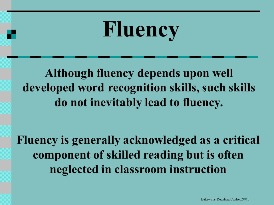Fluent readers can read text with Speed Accuracy Expression Comprehension Fluency Delaware Reading Cadre, 2001