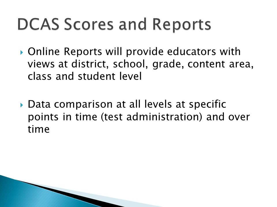 Online Reports will provide educators with views at district, school, grade, content area, class and student level Data comparison at all levels at specific points in time (test administration) and over time