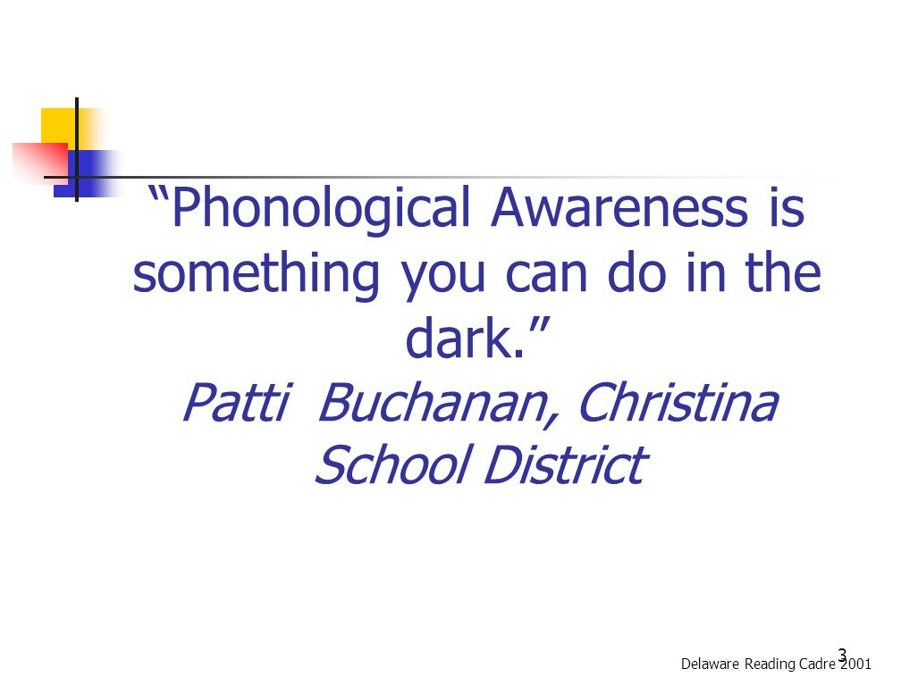 3 Phonological Awareness is something you can do in the dark.