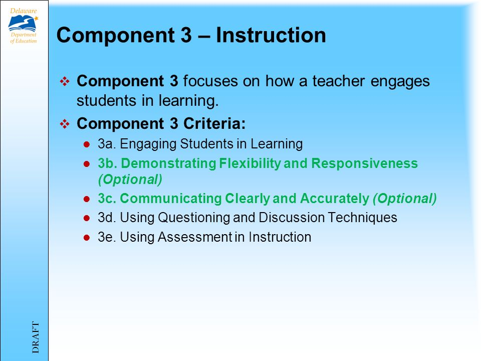 Component 2 – The Classroom Environment Component 2 focuses on interactions with students that reflect genuine respect and caring for individuals as well as the group.
