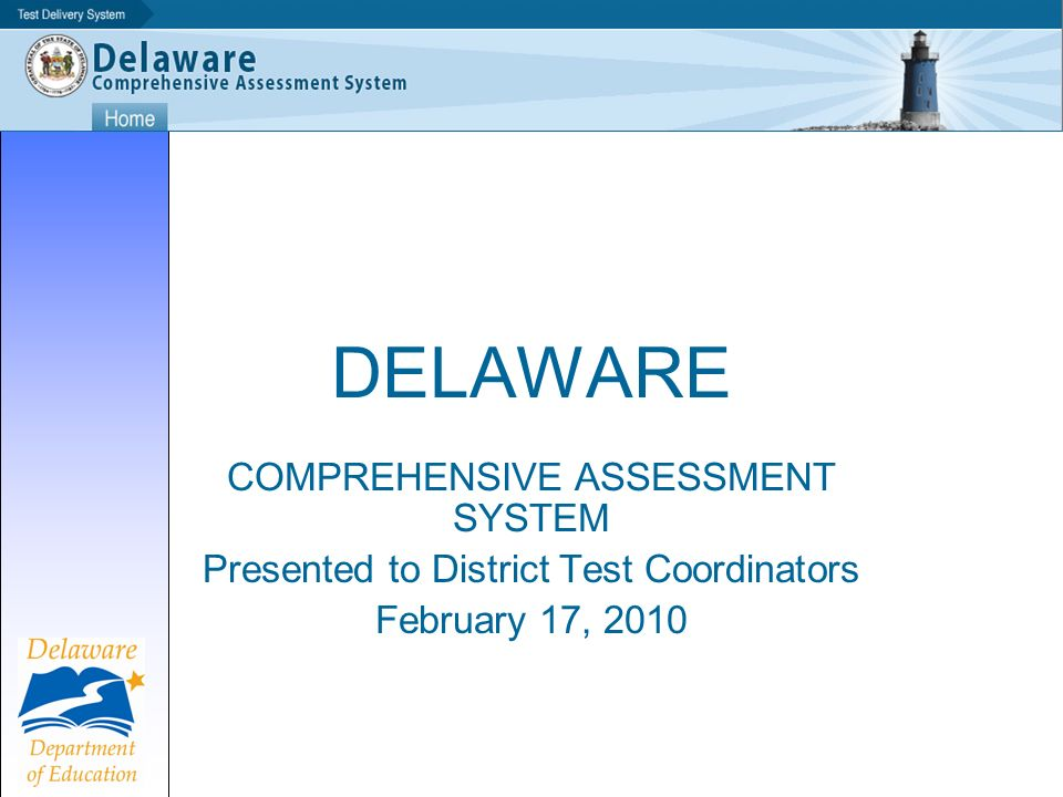 DELAWARE COMPREHENSIVE ASSESSMENT SYSTEM Presented to District Test Coordinators February 17, 2010