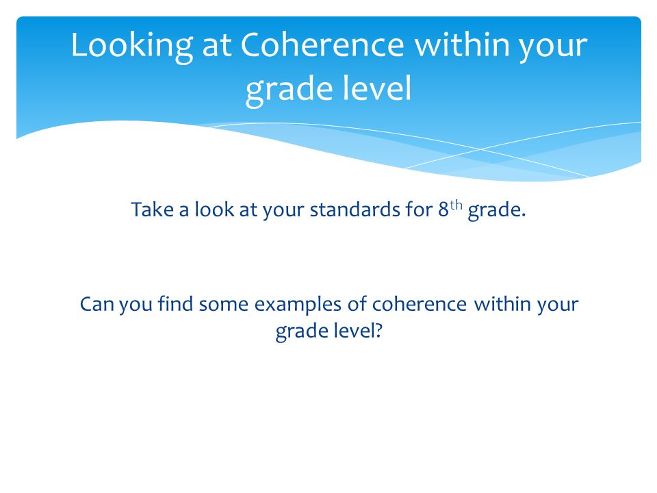 Take a look at your standards for 8 th grade.