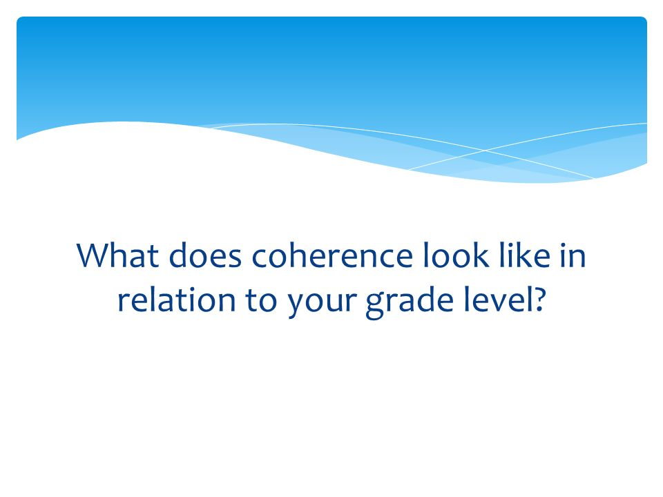 What does coherence look like in relation to your grade level