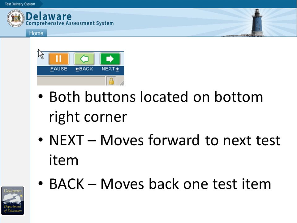 Both buttons located on bottom right corner NEXT – Moves forward to next test item BACK – Moves back one test item