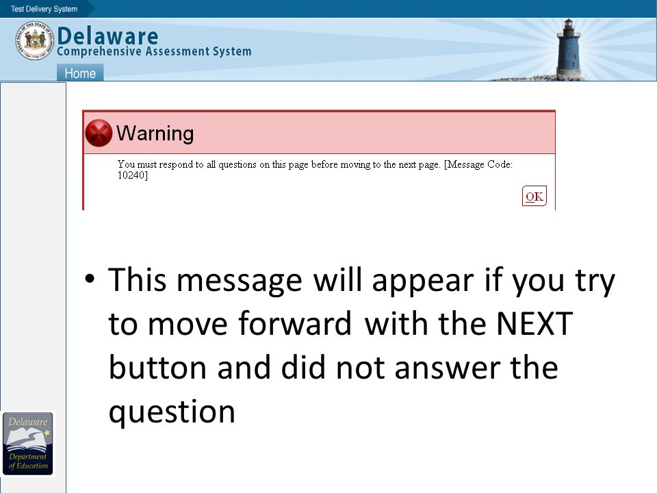 This message will appear if you try to move forward with the NEXT button and did not answer the question