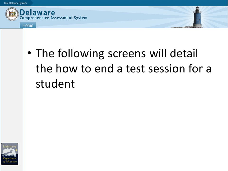 The following screens will detail the how to end a test session for a student