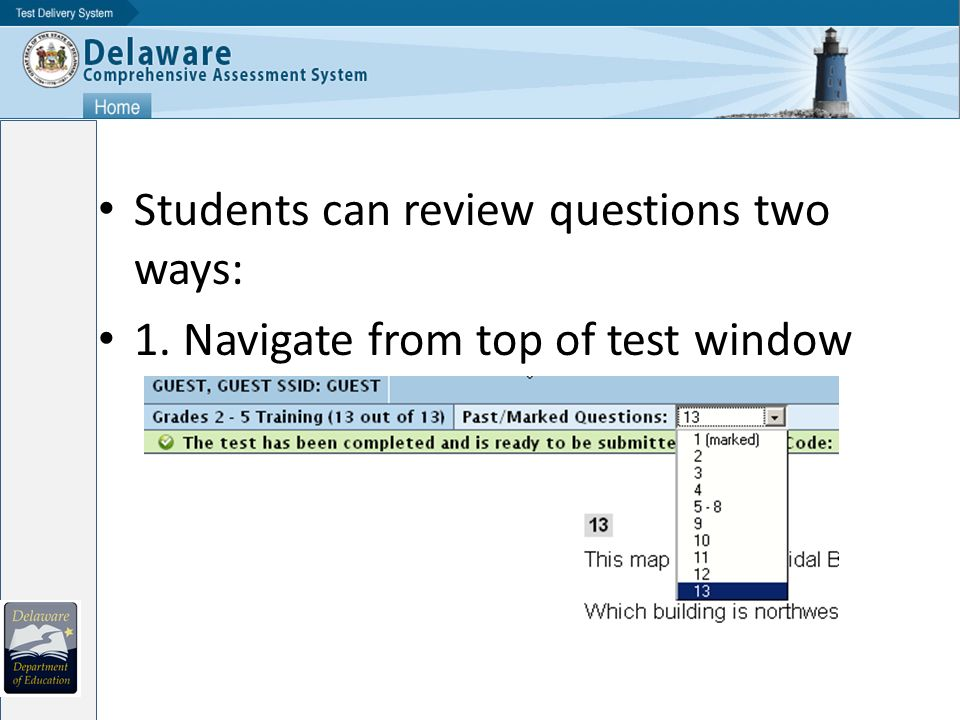 Students can review questions two ways: 1. Navigate from top of test window