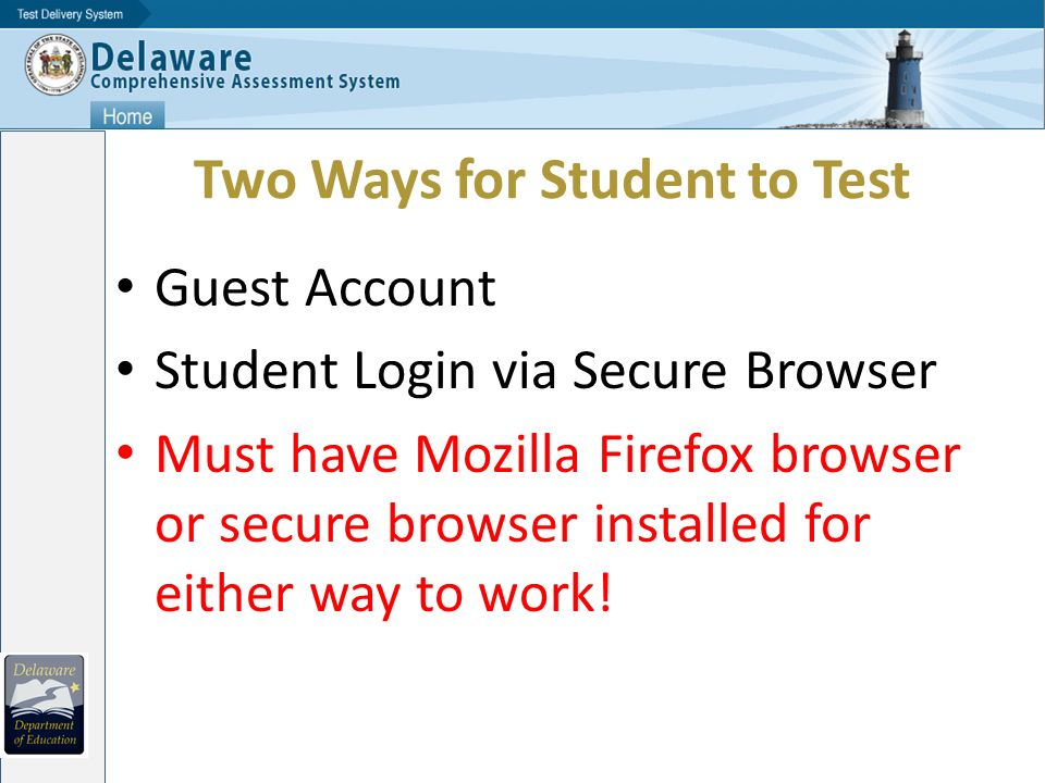 Two Ways for Student to Test Guest Account Student Login via Secure Browser Must have Mozilla Firefox browser or secure browser installed for either way to work!