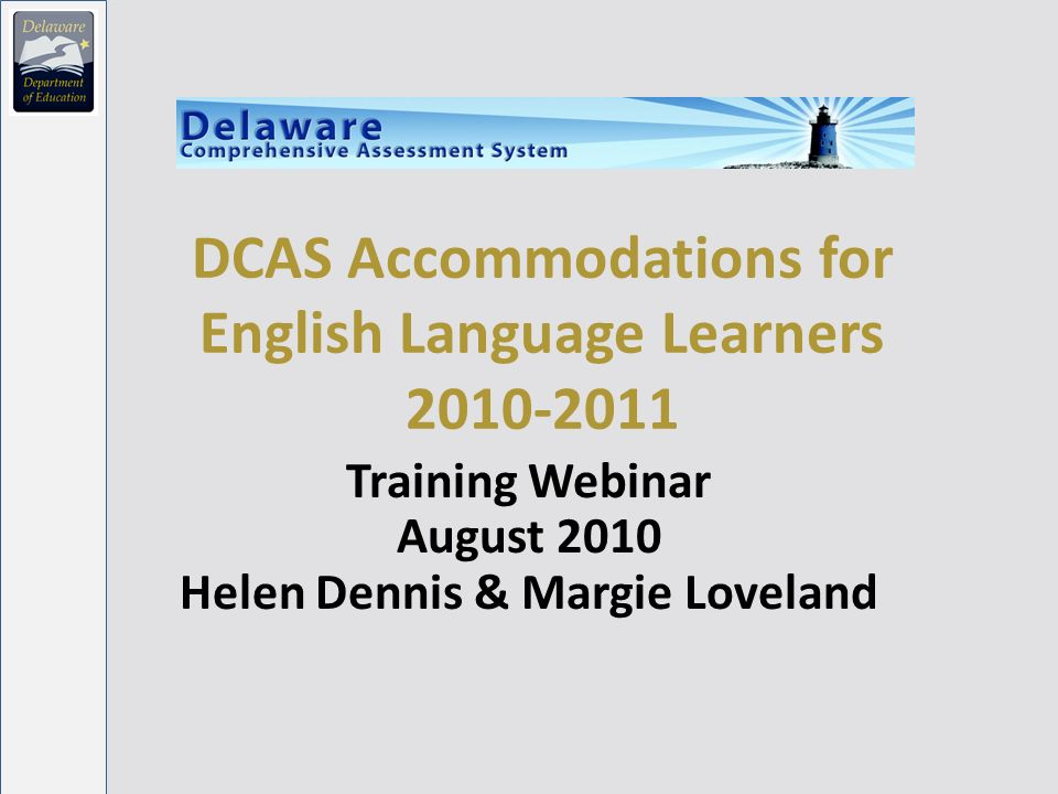DCAS Accommodations for English Language Learners 2010-2011 Training Webinar August 2010 Helen Dennis & Margie Loveland