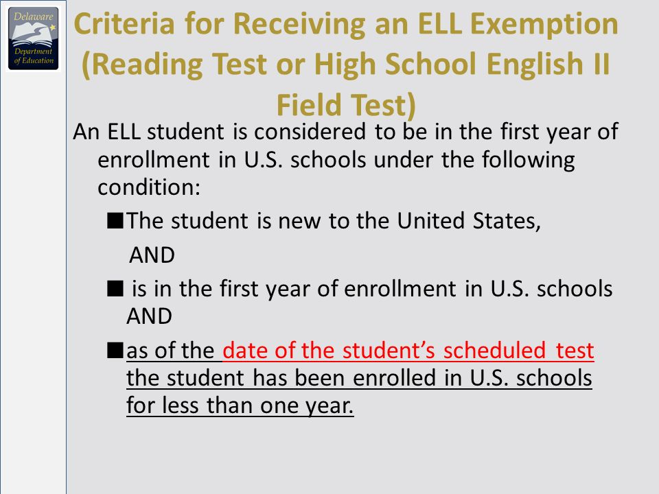 Criteria for Receiving an ELL Exemption (Reading Test or High School English II Field Test) An ELL student is considered to be in the first year of enrollment in U.S.