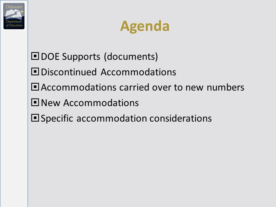 Agenda DOE Supports (documents) Discontinued Accommodations Accommodations carried over to new numbers New Accommodations Specific accommodation considerations