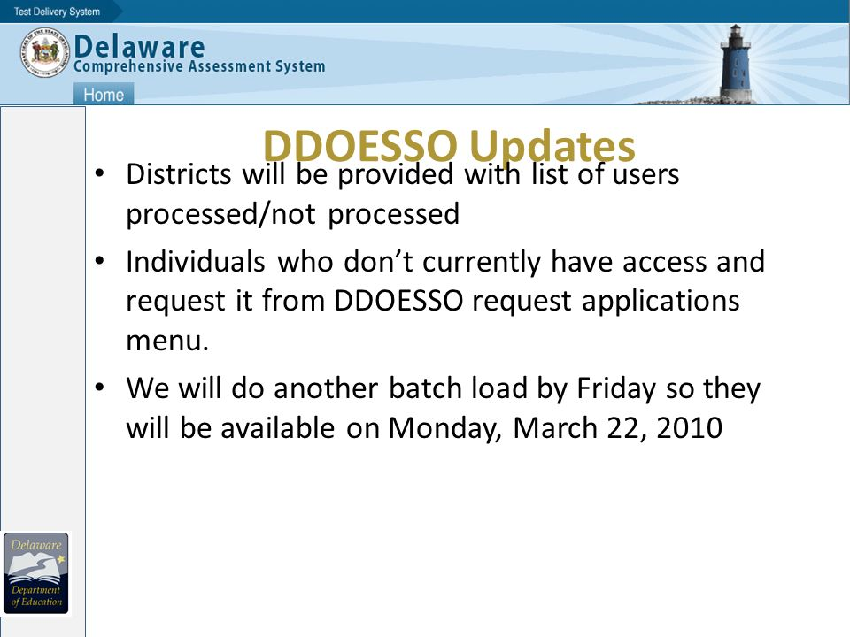 DDOESSO Updates Districts will be provided with list of users processed/not processed Individuals who dont currently have access and request it from DDOESSO request applications menu.
