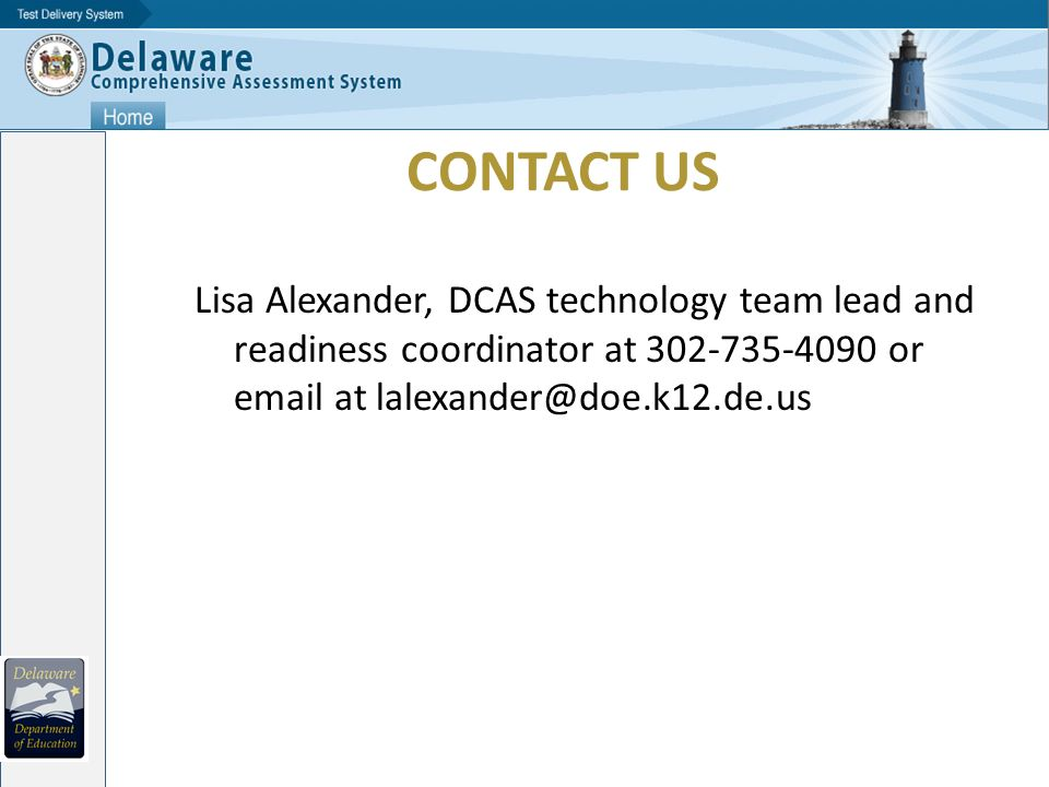 CONTACT US Lisa Alexander, DCAS technology team lead and readiness coordinator at 302-735-4090 or email at lalexander@doe.k12.de.us