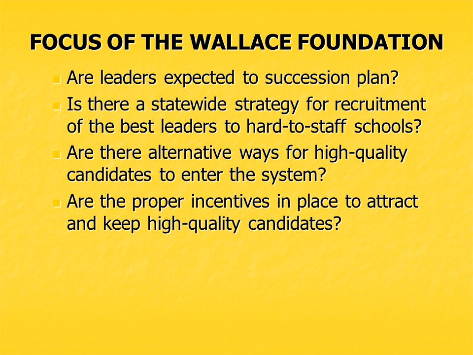 FOCUS OF THE WALLACE FOUNDATION CANDIDATE POOL*** CANDIDATE POOL*** Are data systems in place where shortages can be identified.