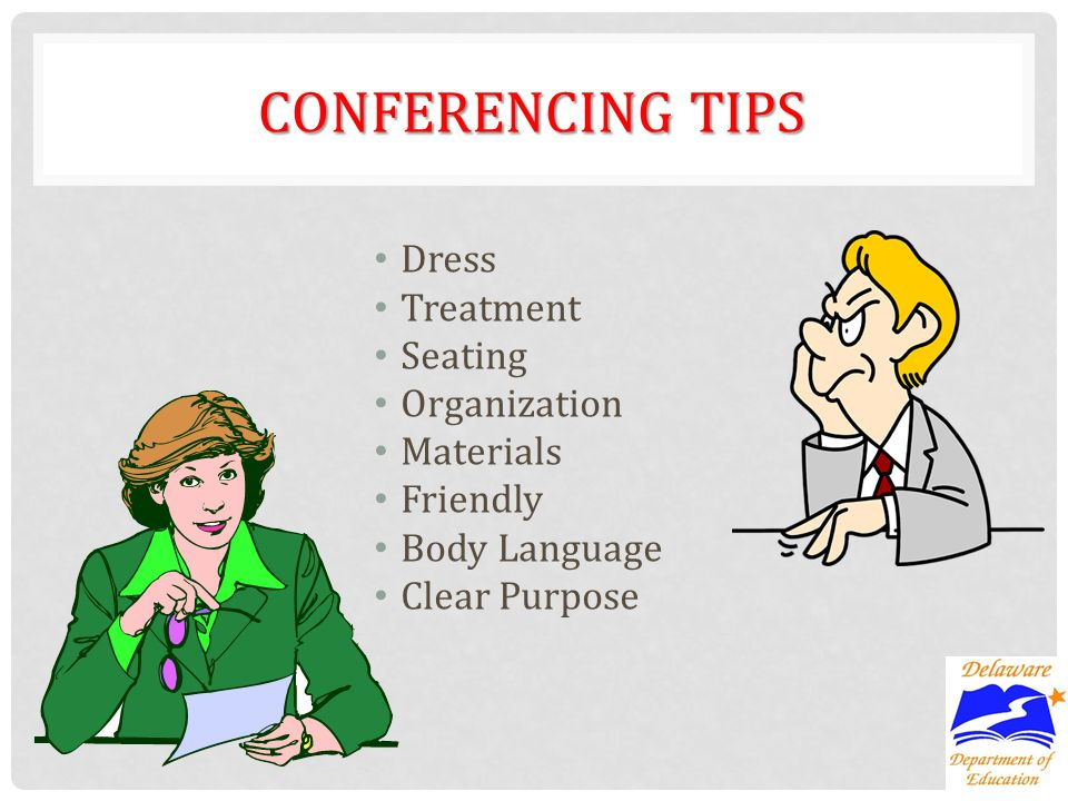 CONFERENCING TIPS Dress Treatment Seating Organization Materials Friendly Body Language Clear Purpose