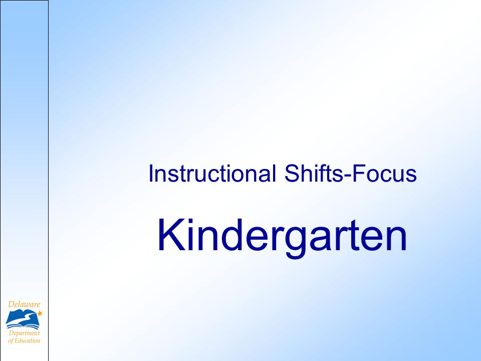 Kindergarten Instructional Shifts-Focus