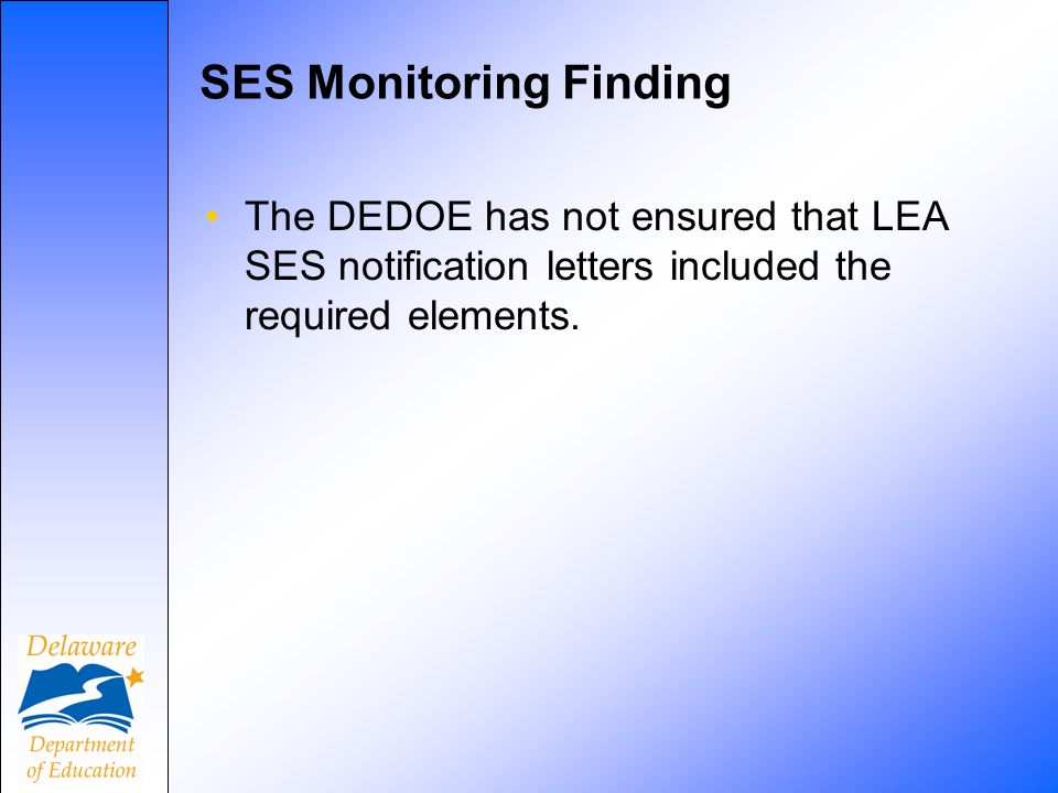 SES Monitoring Finding The DEDOE has not ensured that LEA SES notification letters included the required elements.