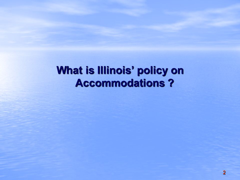2 What is Illinois policy on Accommodations