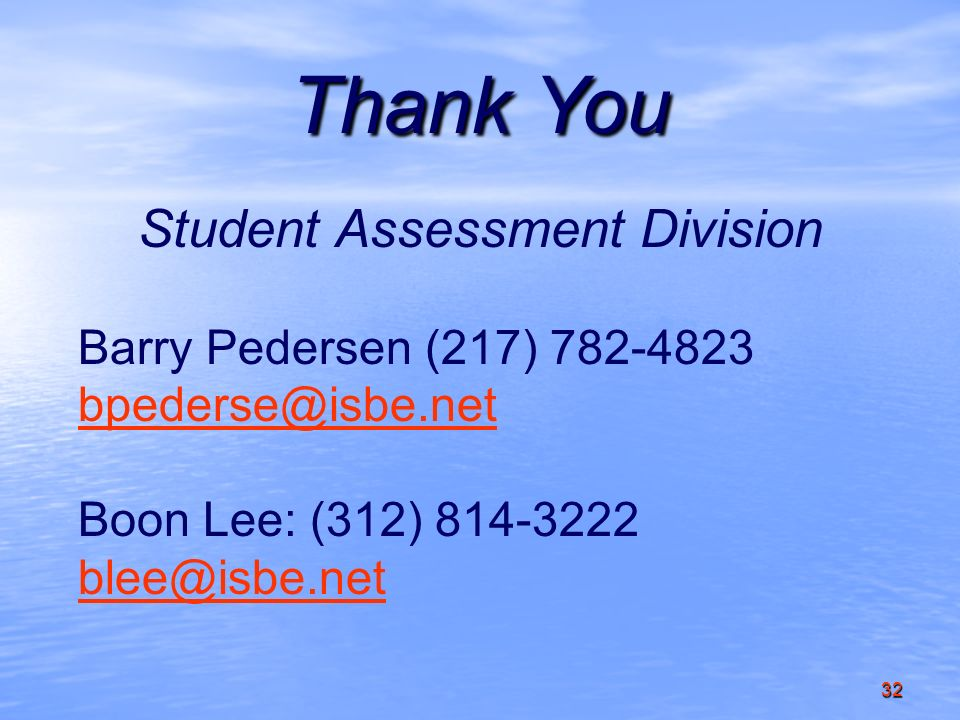 32 Thank You Student Assessment Division Barry Pedersen (217) 782-4823 bpederse@isbe.net Boon Lee: (312) 814-3222 blee@isbe.net blee@isbe.net