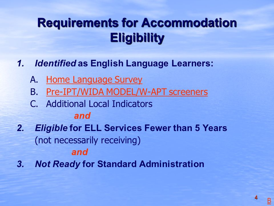 4 Requirements for Accommodation Eligibility 1. 1.Identified as English Language Learners: A.