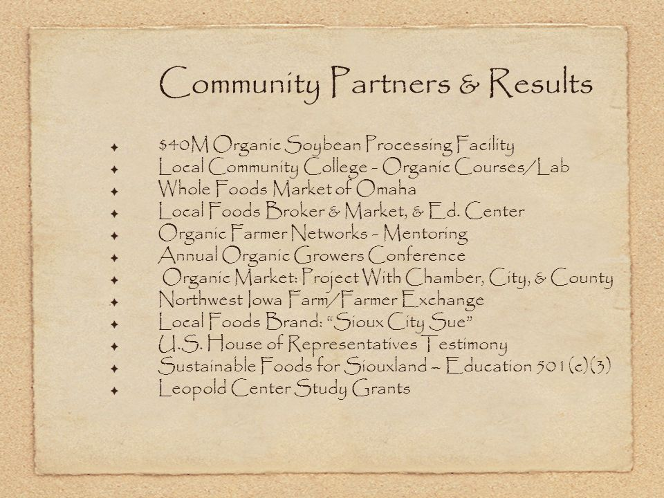Community Partners & Results $40M Organic Soybean Processing Facility Local Community College - Organic Courses/Lab Whole Foods Market of Omaha Local Foods Broker & Market, & Ed.