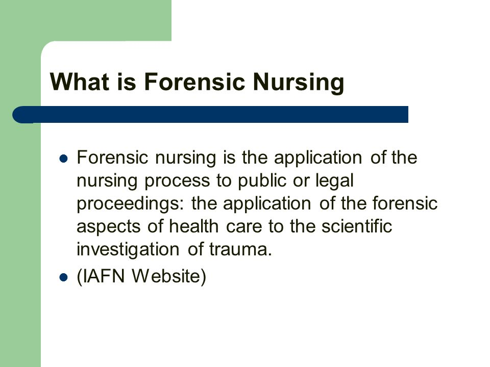 What is Forensic Nursing Forensic nursing is the application of the nursing process to public or legal proceedings: the application of the forensic aspects of health care to the scientific investigation of trauma.